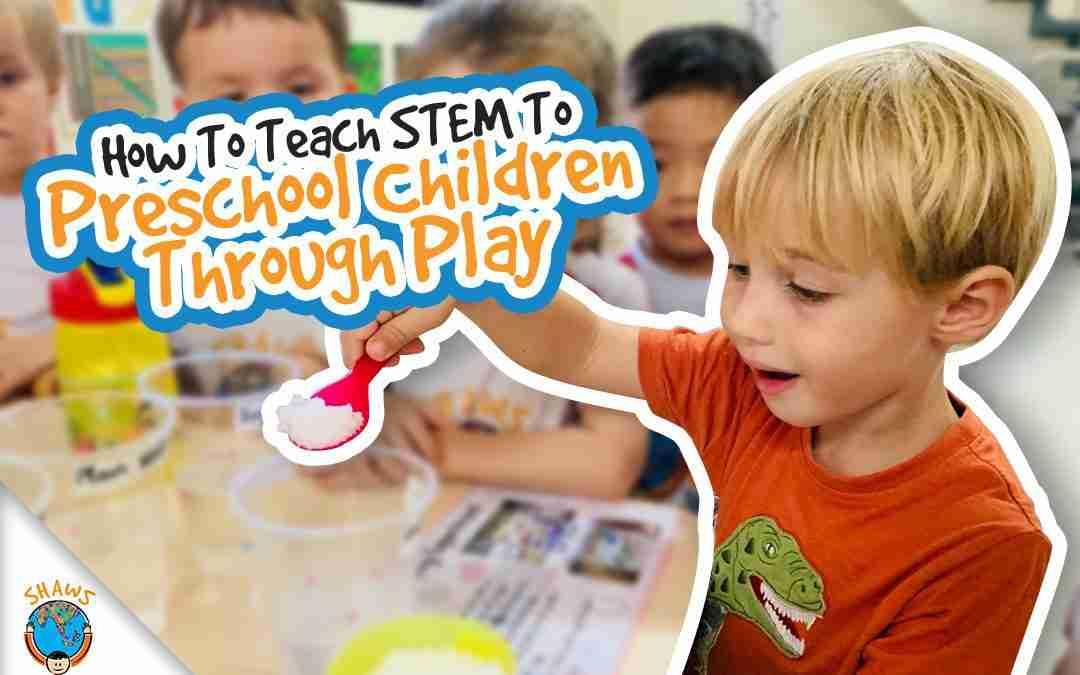 How to Teach STEM To Preschool Children Through Play